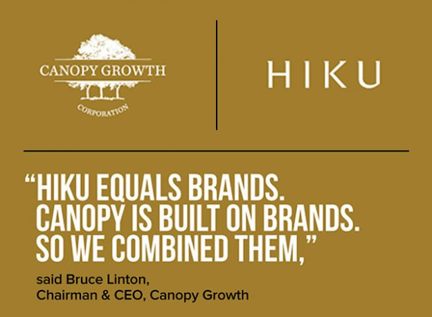 """""""Hiku equals brands. Canopy is built on brands. So we combined them,"""" said Bruce Linton, Chairman & CEO, Canopy Growth"""